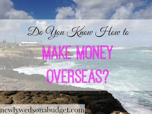 make money overseas, earning money overseas, earn money abroad tips