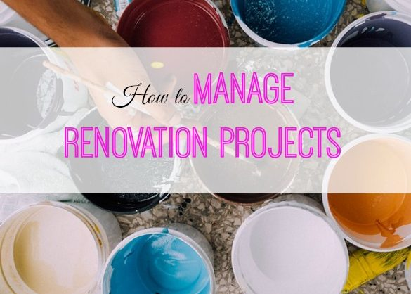 manage renovation projects, renovation tips, managing renovations