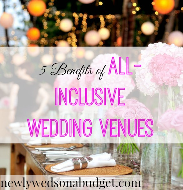 Wedding Venue Ideas On A Budget: 5 Benefits Of All-Inclusive Wedding Venues